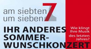 Read more about the article AM 7. UM 7 IM AUGUST – IHR ANDERES SOMMER-WUNSCHKONZERT